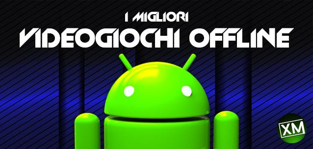 migliori giochi offline per Android