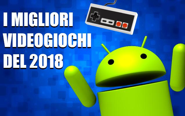 i migliori videogiochi per Android del 2018