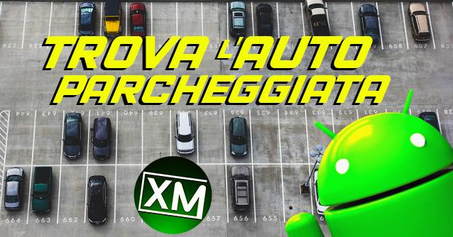 Android - le migliori app per trovare l'auto parcheggiata