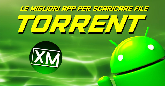 Le migliori app Android per scaricare file TORRENT